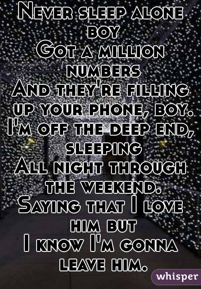 Never Sleep Alone Boy Got A Million Numbers And Theyu0027re Filling Up Your  Phone