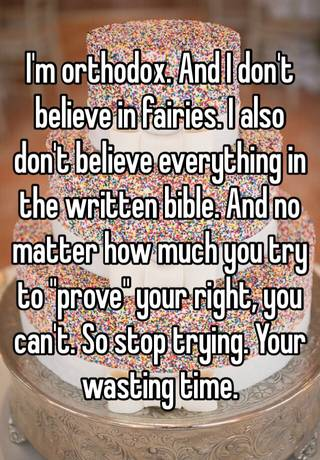 I'm orthodox  And I don't believe in fairies  I also don't