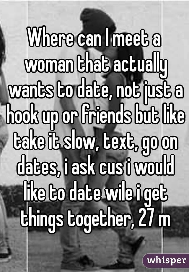 It To A Hookup Who Slow Woman Take Wants
