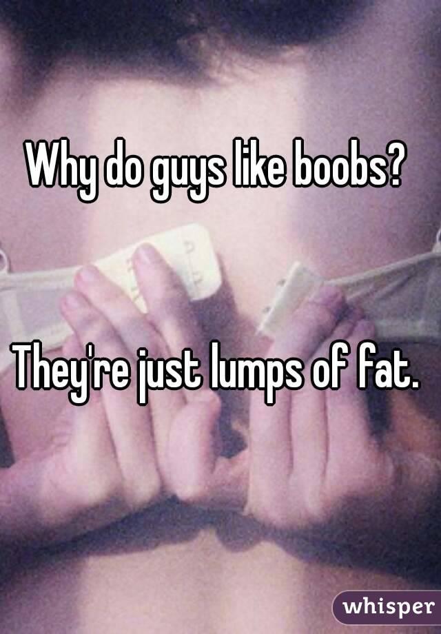 why guys like boobs