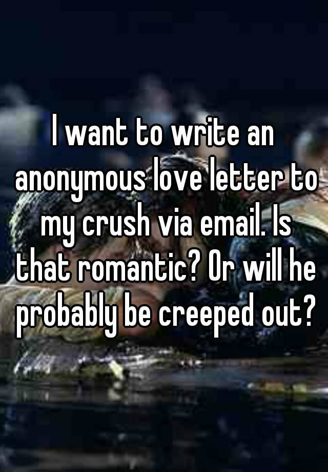 I want to write an anonymous love letter to my crush via email Is