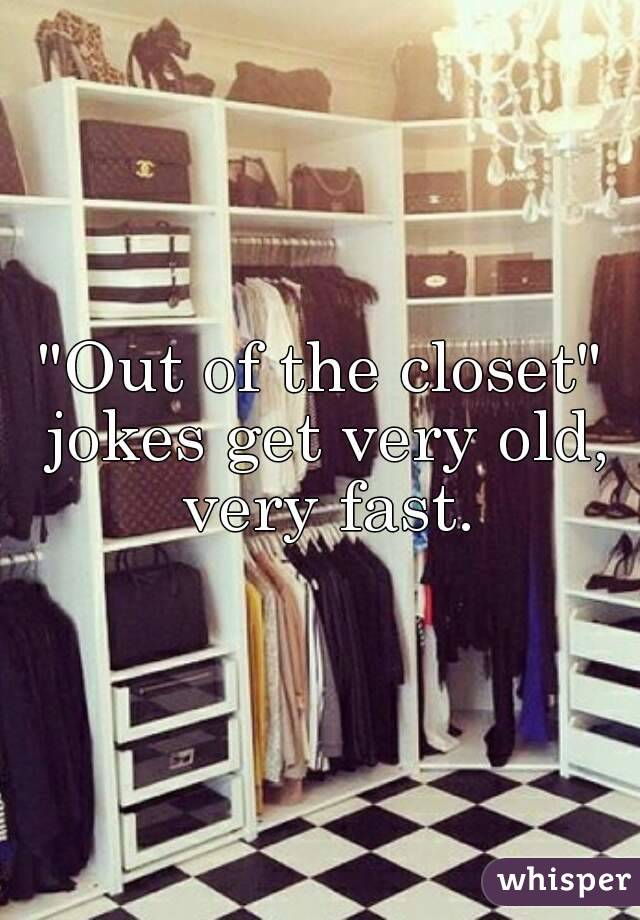 """""""Out of the closet"""" jokes get very old, very fast."""