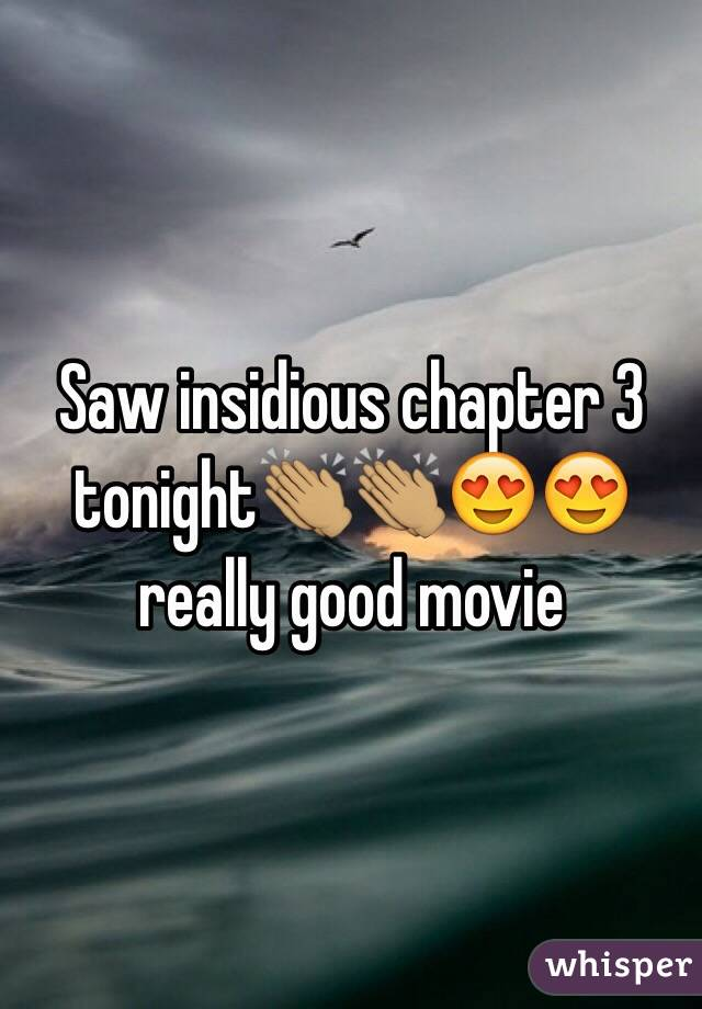Saw insidious chapter 3 tonight👏🏽👏🏽😍😍 really good movie