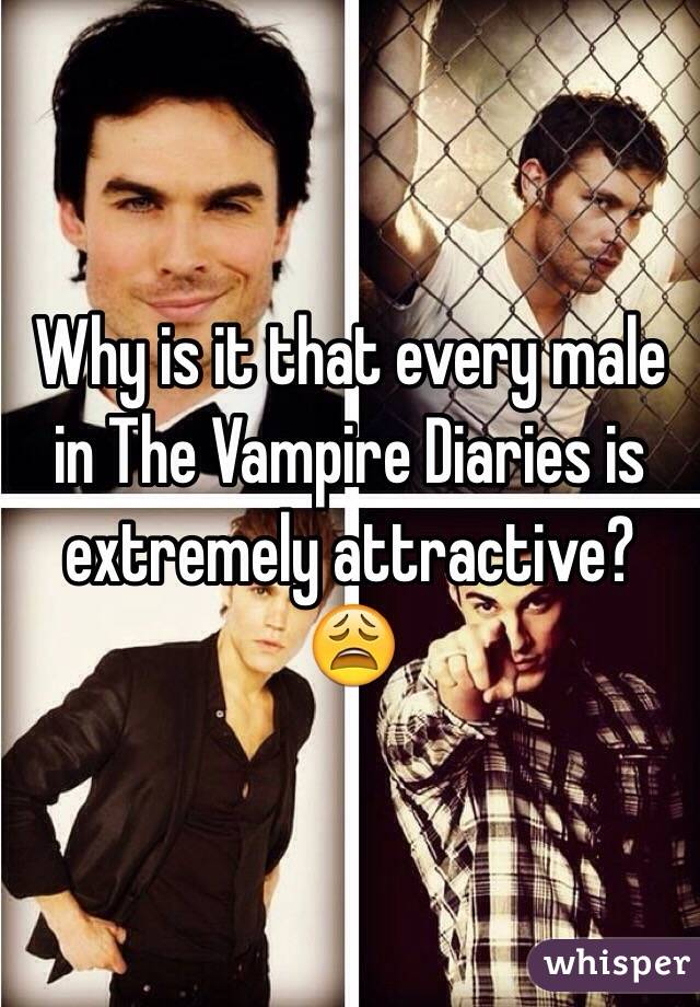 Why is it that every male in The Vampire Diaries is extremely attractive? 😩