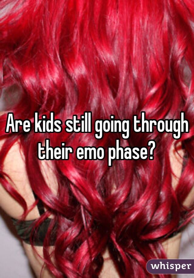 Are kids still going through their emo phase?