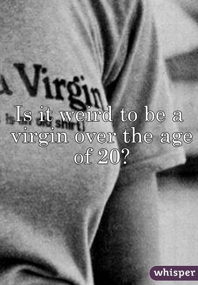 Is it weird to be a virgin over the age of 20?