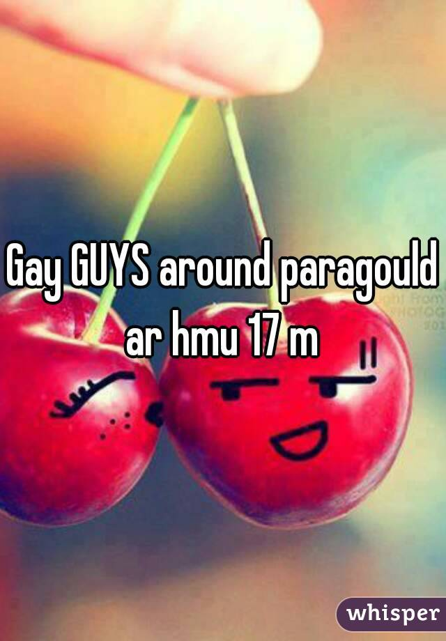 Gay GUYS around paragould ar hmu 17 m