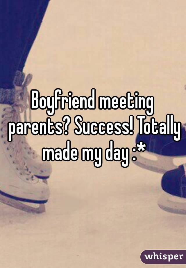 Boyfriend meeting parents? Success! Totally made my day :*