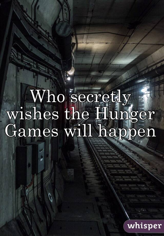 Who secretly wishes the Hunger Games will happen