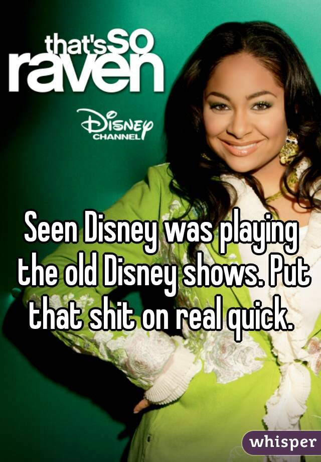 Seen Disney was playing the old Disney shows. Put that shit on real quick.