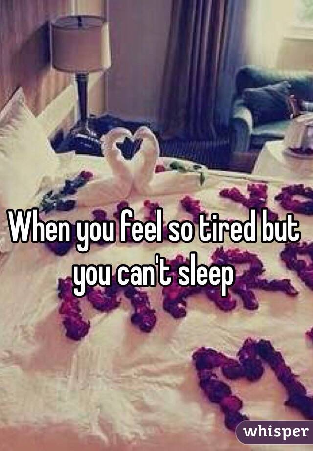 When you feel so tired but you can't sleep