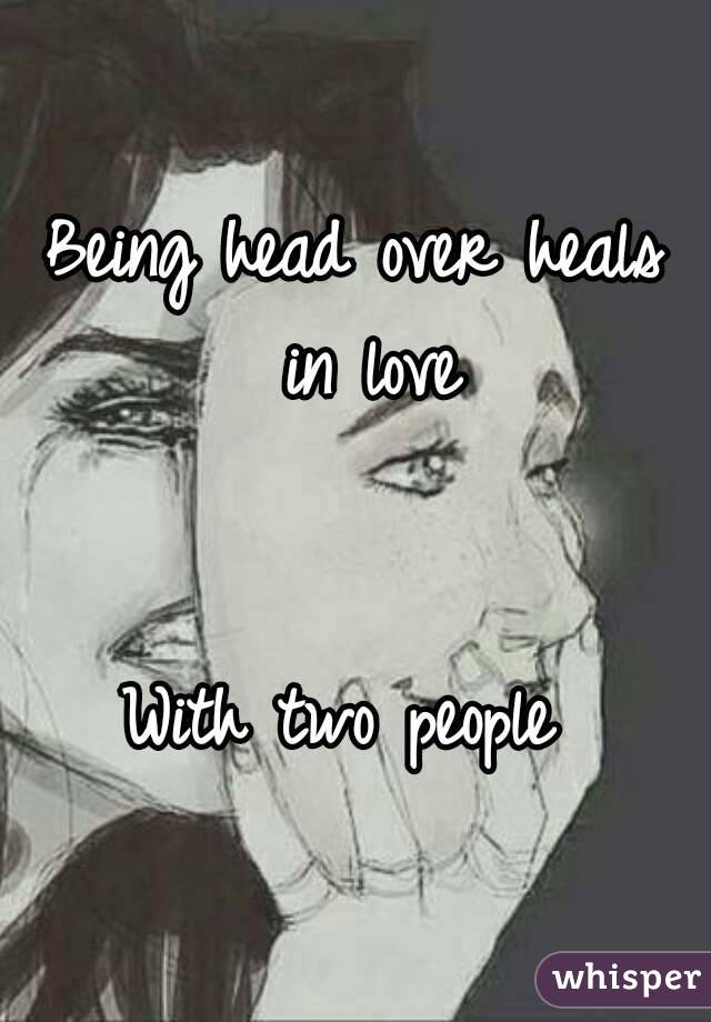 Being head over heals in love   With two people