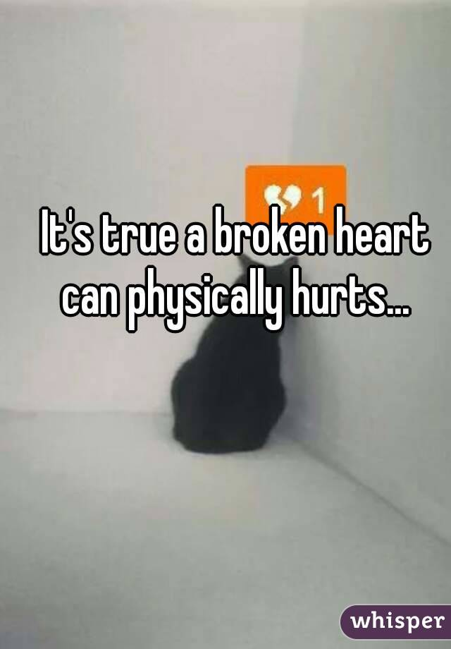 It's true a broken heart can physically hurts...