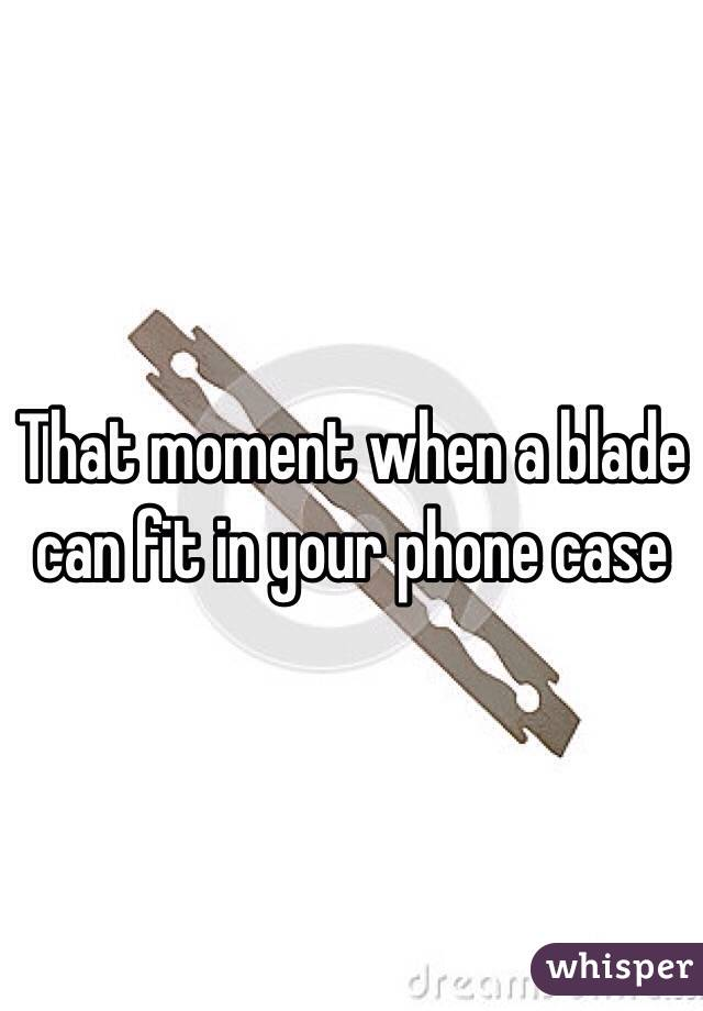 That moment when a blade can fit in your phone case