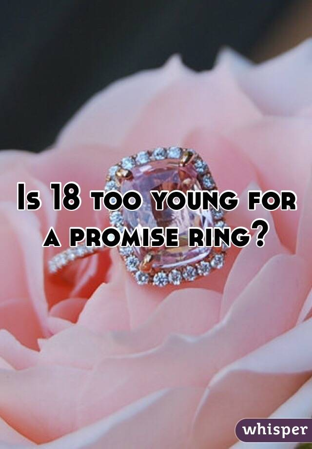 Is 18 too young for a promise ring?