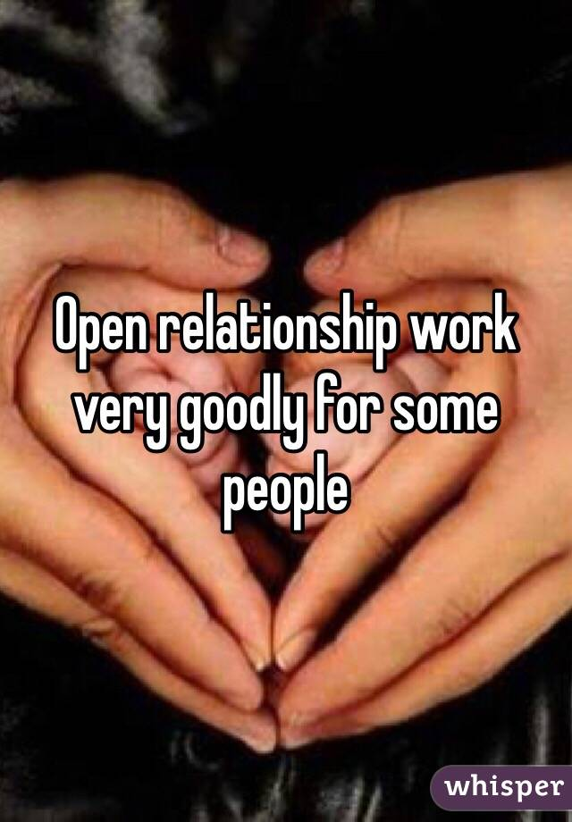 Open relationship work very goodly for some people