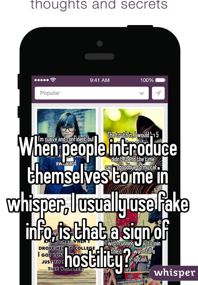 When people introduce themselves to me in whisper, I usually use fake info, is that a sign of hostility?