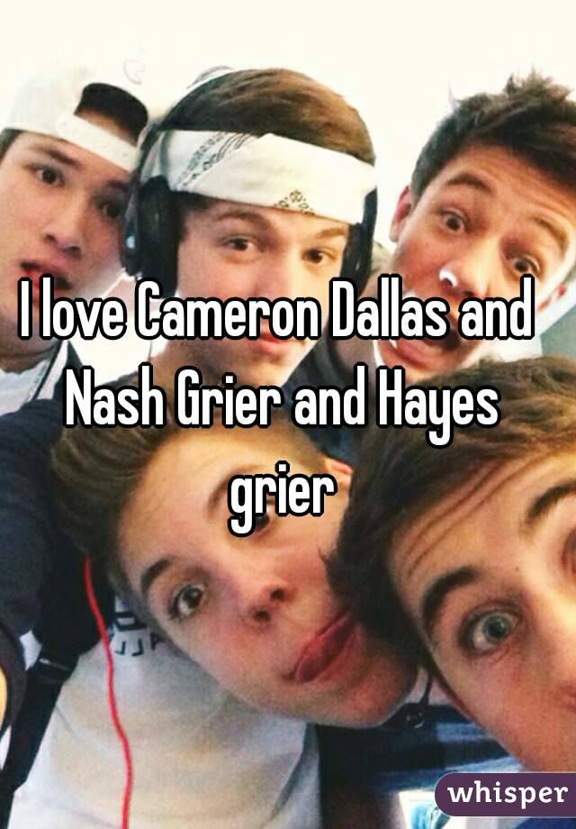 I love Cameron Dallas and Nash Grier and Hayes grier