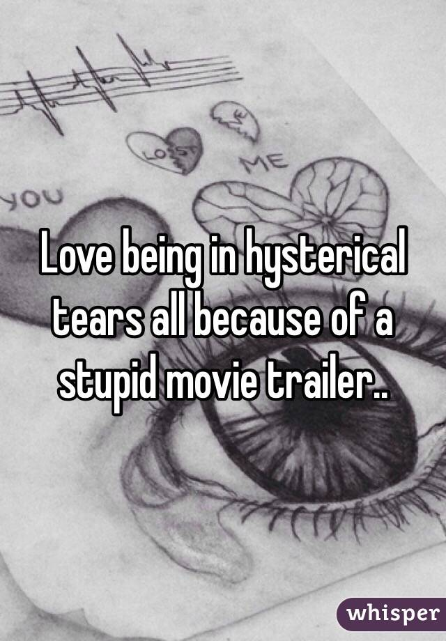 Love being in hysterical tears all because of a stupid movie trailer..