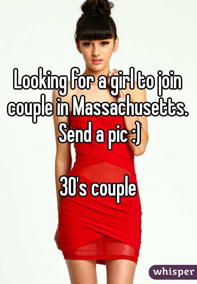 Looking for a girl to join couple in Massachusetts.  Send a pic :)  30's couple