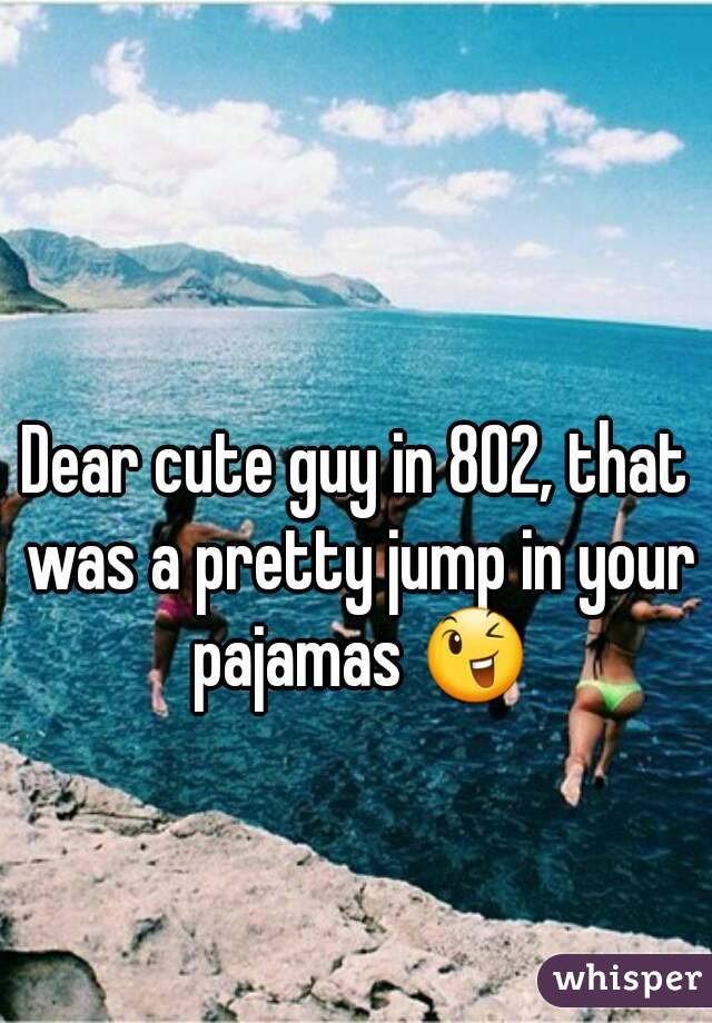 Dear cute guy in 802, that was a pretty jump in your pajamas 😉