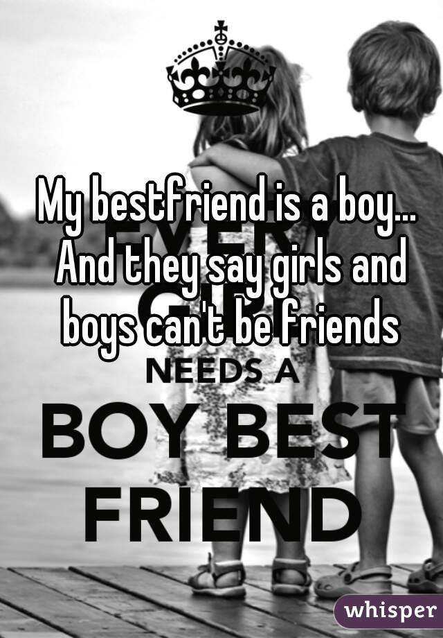 My bestfriend is a boy... And they say girls and boys can't be friends