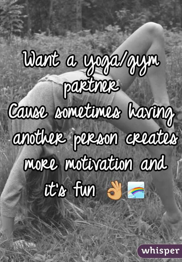 Want a yoga/gym partner  Cause sometimes having another person creates more motivation and it's fun 👌🌈