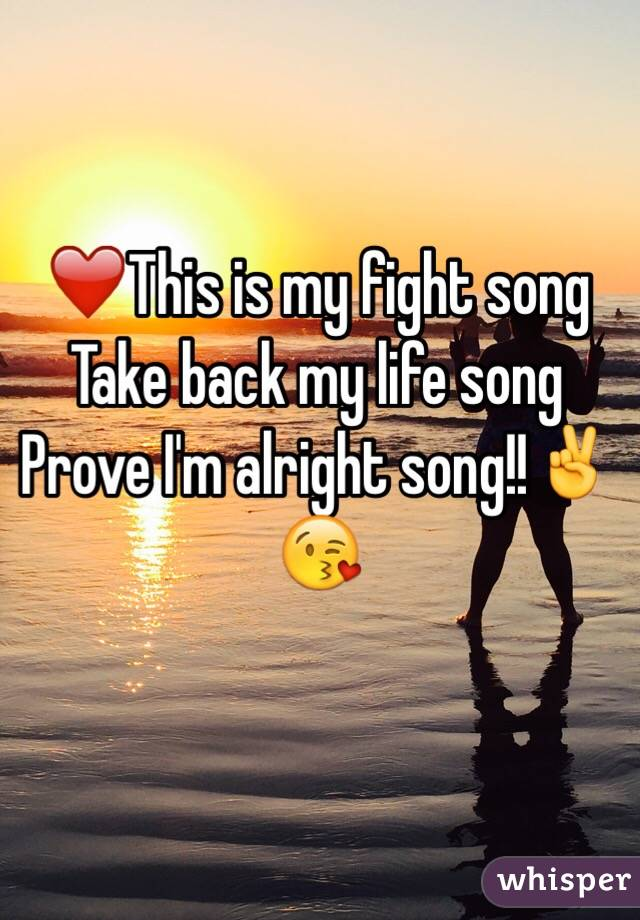 ❤️This is my fight song Take back my life song Prove I'm alright song!!✌️😘