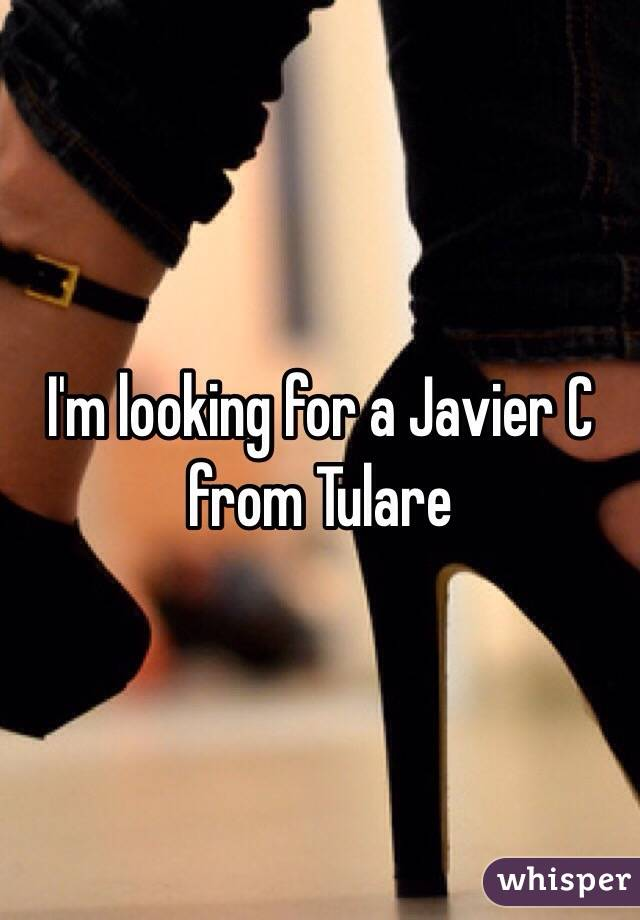 I'm looking for a Javier C from Tulare