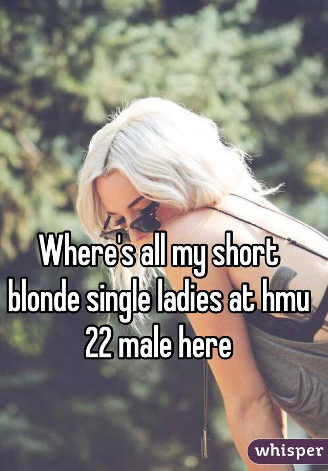 Where's all my short blonde single ladies at hmu 22 male here