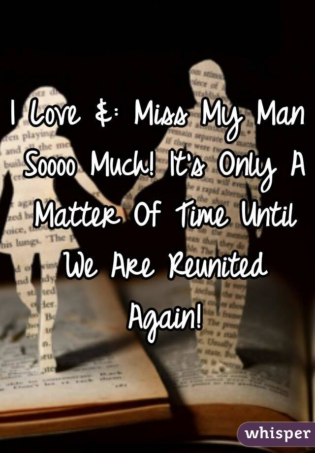 I Love &: Miss My Man Soooo Much! It's Only A Matter Of Time Until We Are Reunited Again!