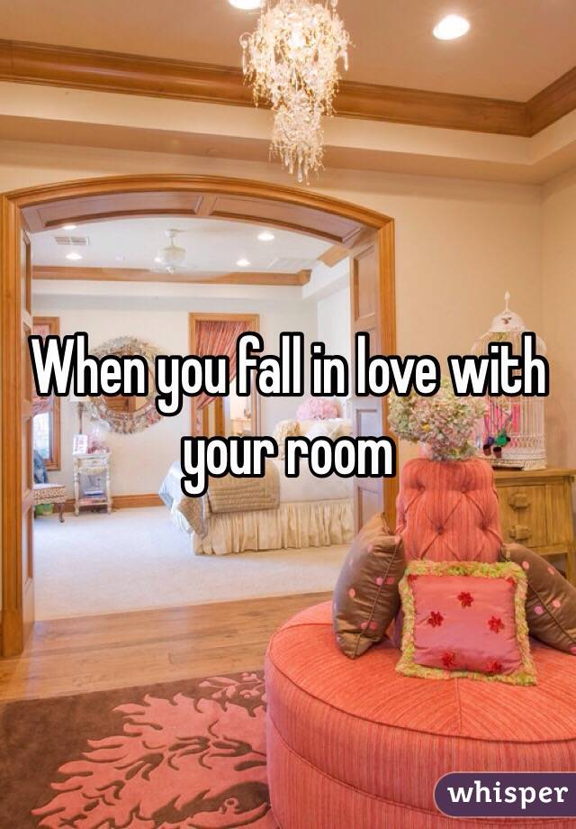 When you fall in love with your room