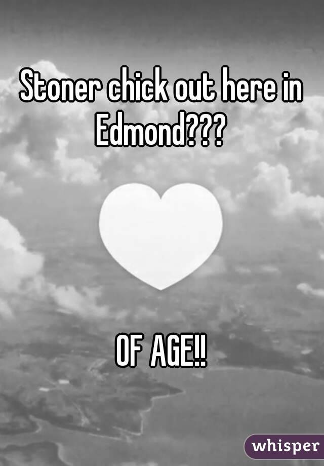Stoner chick out here in Edmond???      OF AGE!!
