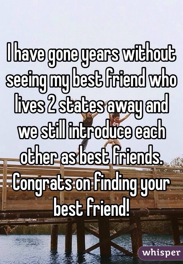 I Have Gone Years Without Seeing My Best Friend Who Lives 2 States Away And We