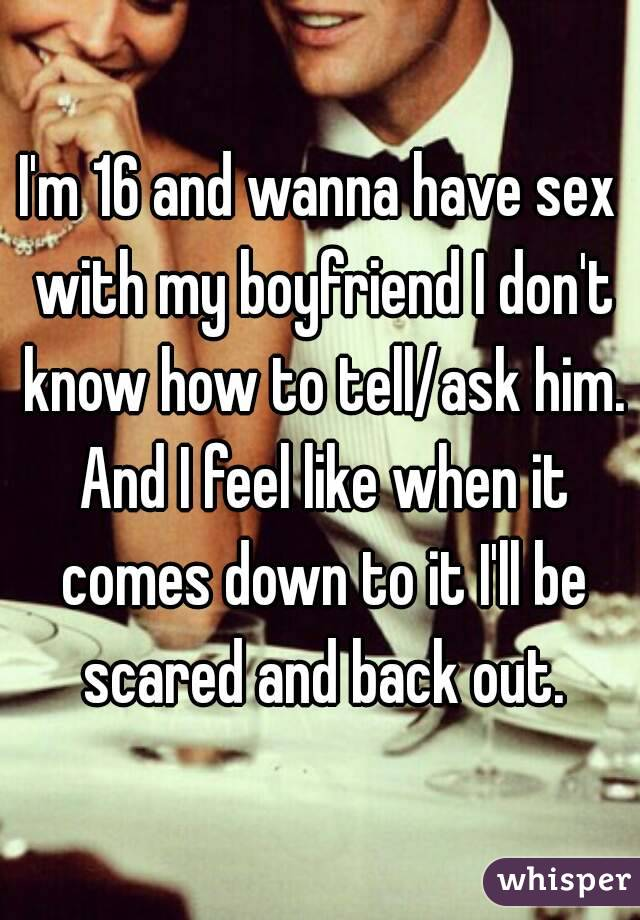 I wanna have sex with my boyfriend