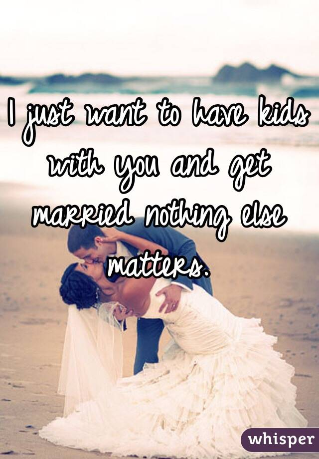 Just want to get married