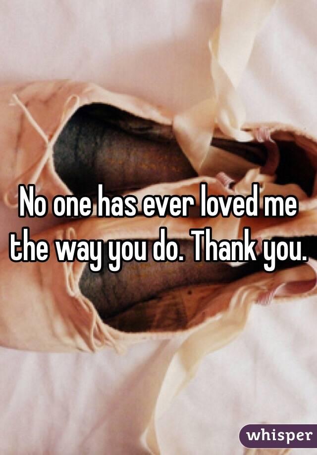 No One Has Ever Loved Me Like You Do