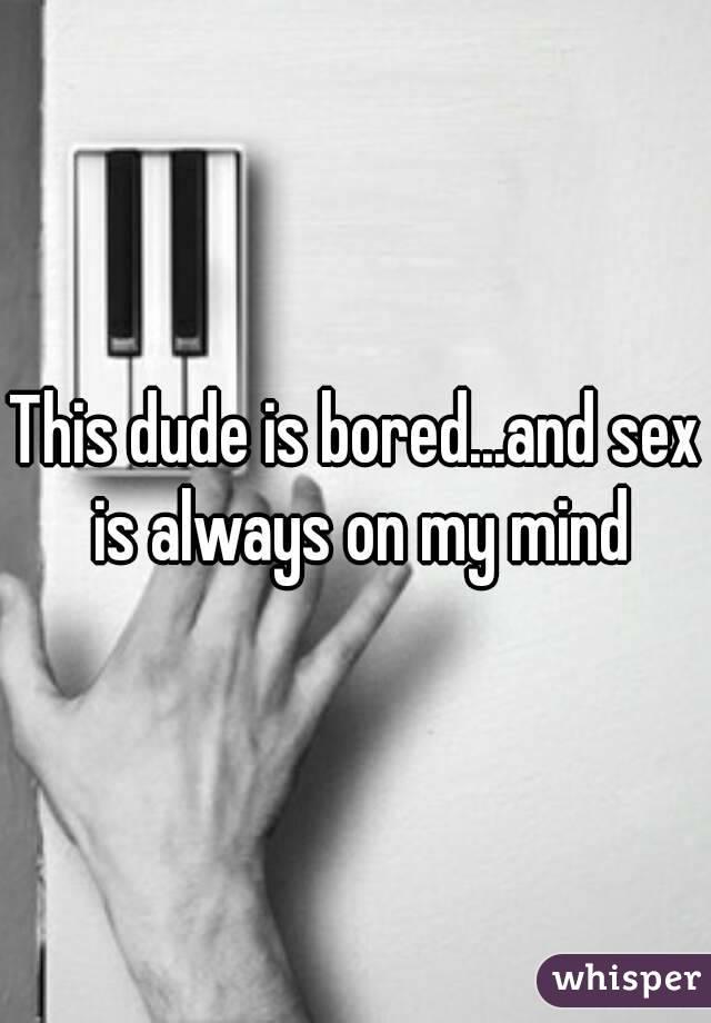 Sex is always on my mind