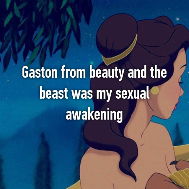 Gaston from beauty and the beast was my sexual awakening