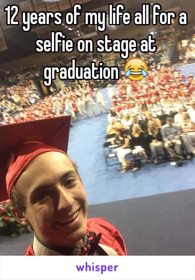 12 years of my life all for a selfie on stage at graduation 😂