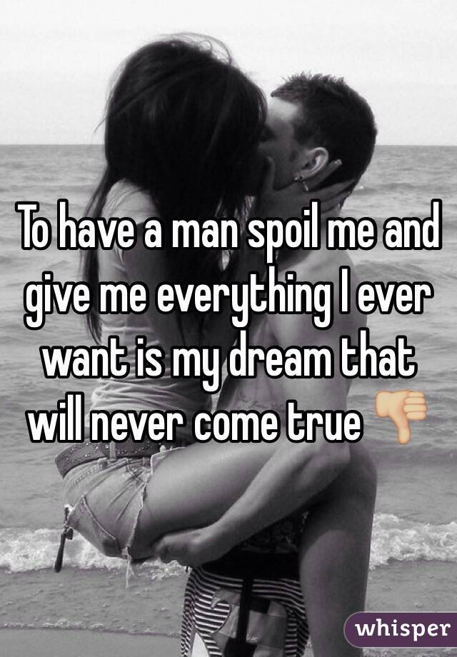 I want a man to spoil me