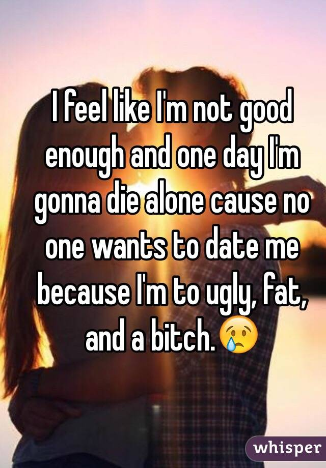 no one wants to date me because i m fat