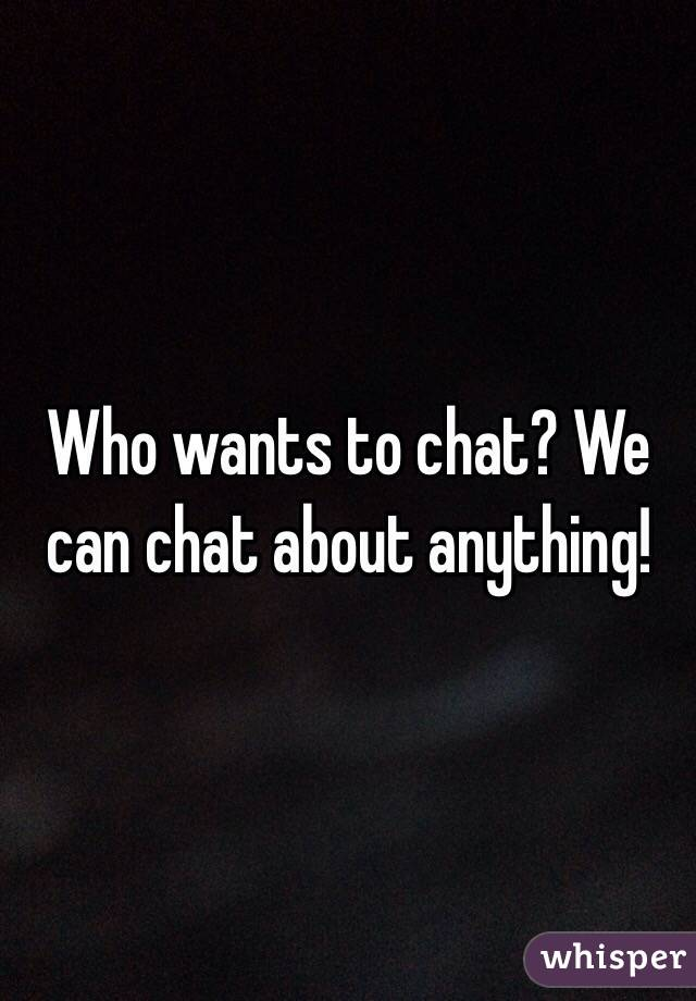 TAMMIE: Who wants to chat