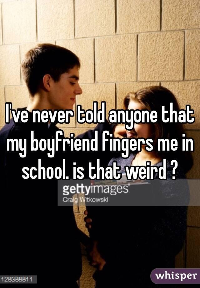 boyfriend fingered me