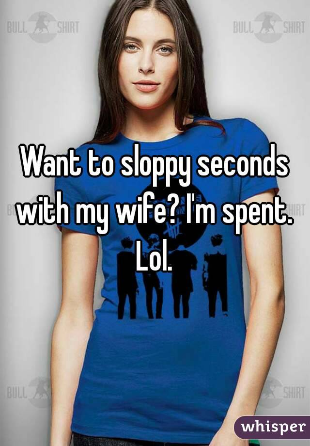My Wife Gives Me Sloppy Seconds