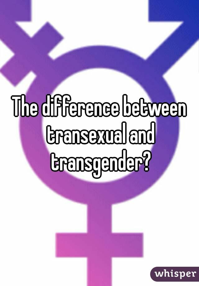 Whats the difference between transexual and transgender