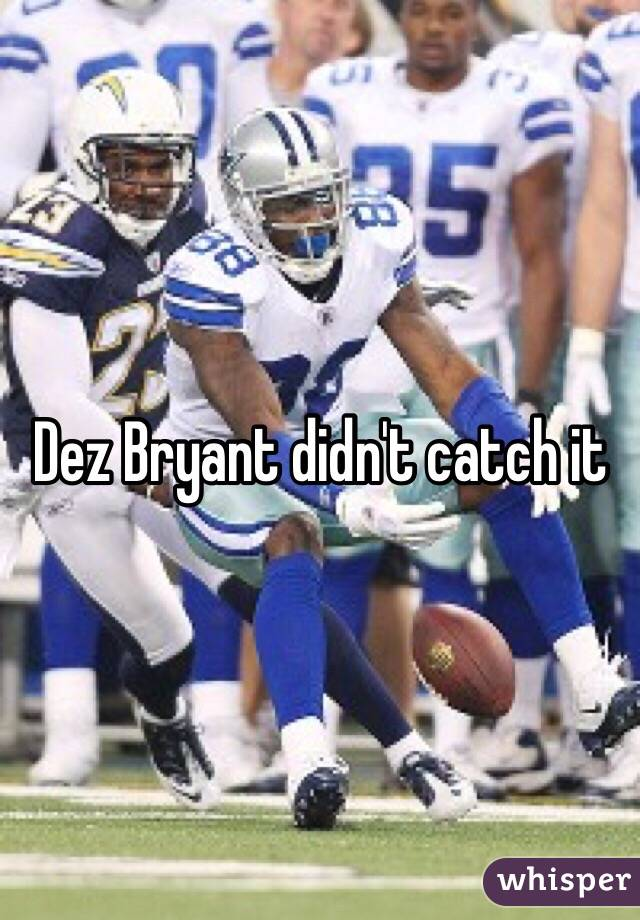 Dez Bryant Didn T Catch It