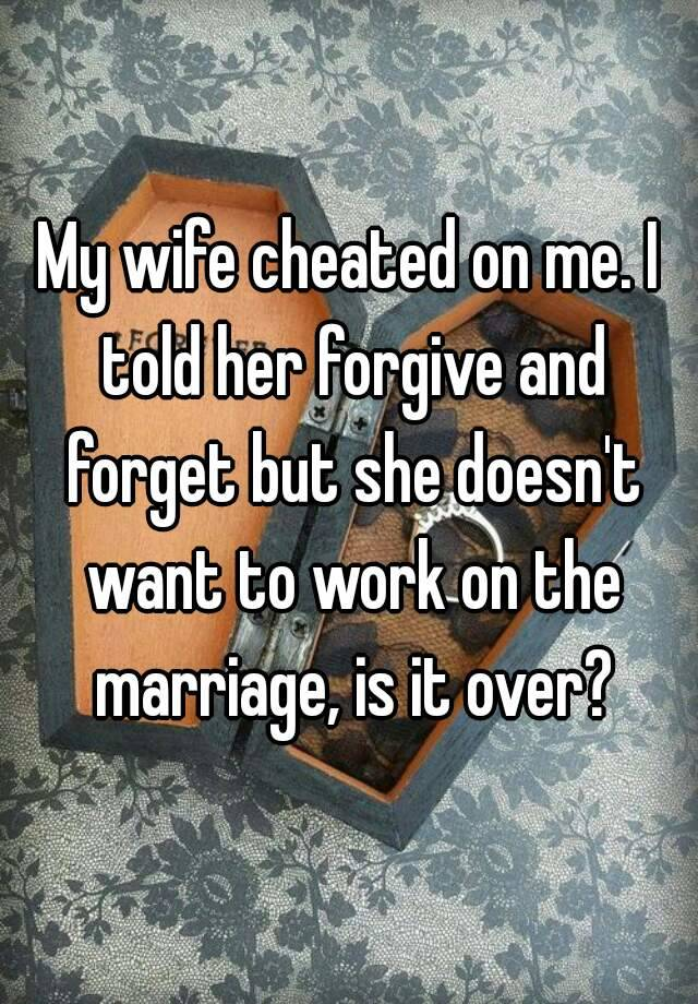 Cheating wife wants forgiveness