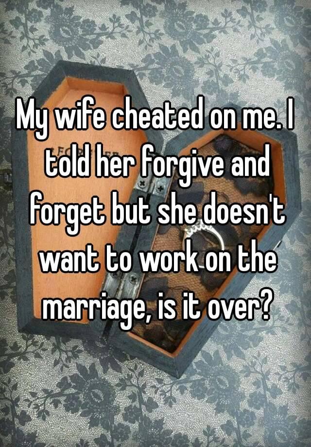 Cheating wife wants forgiveness