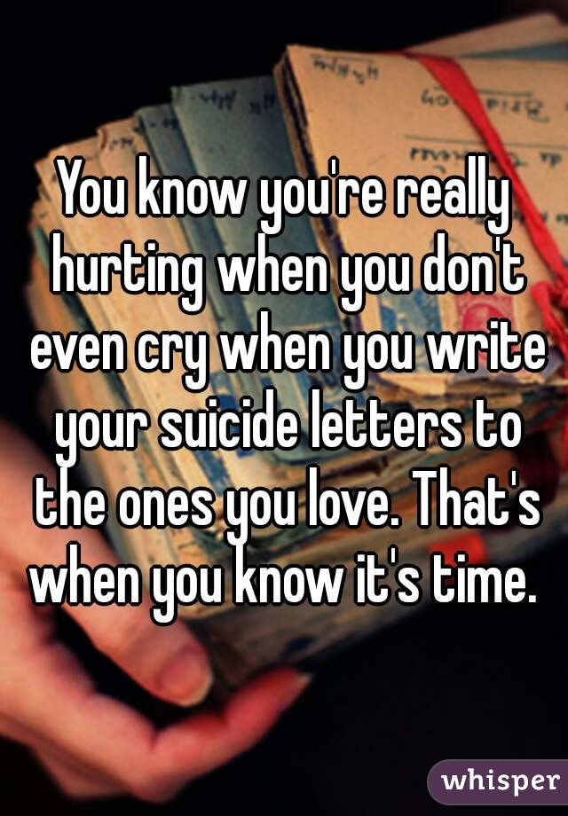 Know youre really hurting when you dont even cry when you write you know youre really hurting when you dont even cry when you write your suicide letters expocarfo